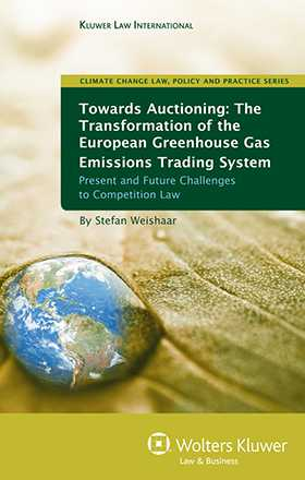 Towards Auctioning: The Transformation of European Green House Gas Emissions Trading System - Present and Future Challenges to Competition Law by Stefan Weishaar