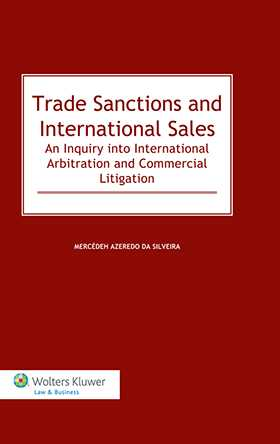 Trade Sanctions and International Sales. An Inquiry into International Arbitration and Commercial Litigation