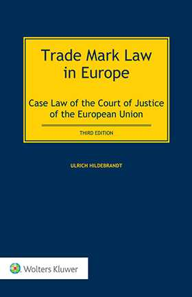 Trade Mark Law in Europe. Case Law of the Court of Justice of the European Union, Third Edition by Ulrich Hildebrandt