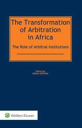 The Transformation of Arbitration in Africa. The Role of Arbitral Institutions