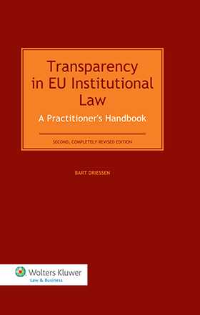 Transparency in EU Institutional Law. A Practitioners Handbook - Second completely revised edition by Bart Driessen