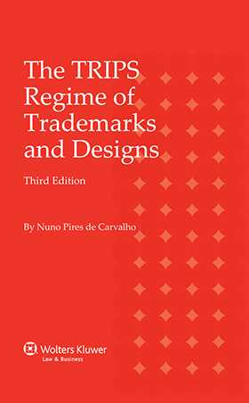 The TRIPS Regime of Trademarks and  Designs. 2e Revised edition by Nuno Pires de Carvalho