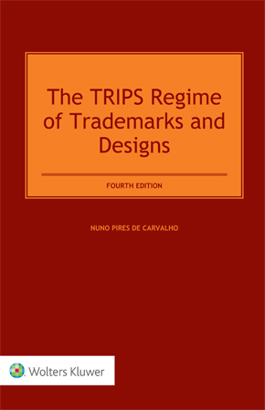 The TRIPS Regime of Trademarks and Designs, Fourth Edition by DE CARVALHO