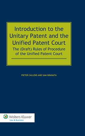 Introduction to the Unitary Patent and the Unified Patent Court. The (Draft) Rules of Procedure of the Unified Patent Court by Pieter Callens, Sam Granata