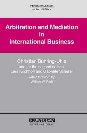 Arbitration and Mediation in International Business, Second Revised Edition by Christian Buhring-Uhle, L Kirchhoff, Gabriele Scherer