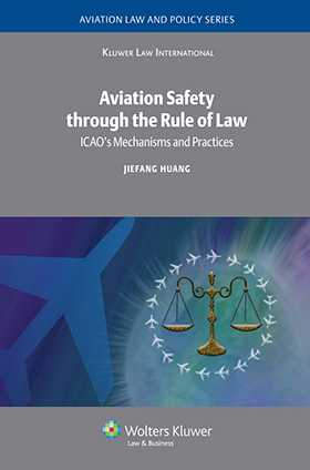 Aviation Safety through the Rule of Law: ICAO's Mechanisms and Practices