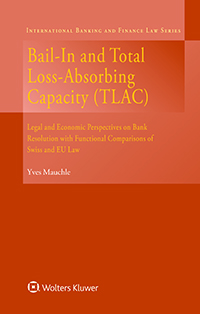 Bail-In and Total Loss-Absorbing Capacity (TLAC): Legal and Economic Perspectives on Bank Resolution with Functional Comparisons of Swiss and EU Law by MAUCHLE