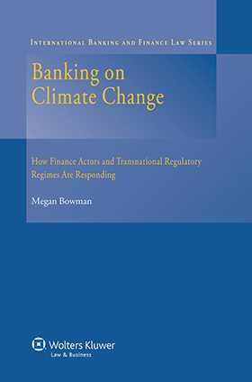 Banking on Climate Change. How Finance Actors and Transnational  Regulatory Regimes are Responding by Megan Bowman