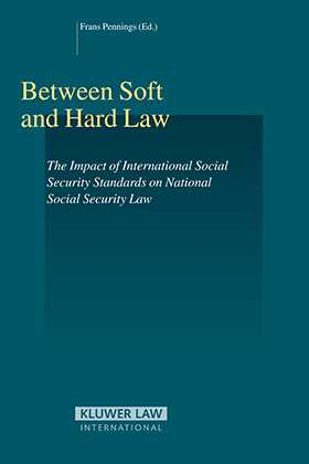 Between Soft and Hard Law; The Impact of International Social Security Standards on National Social Security Law by
