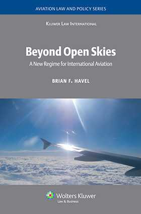 Beyond Open Skies: A New Regime for International Aviation by Brian F. Havel