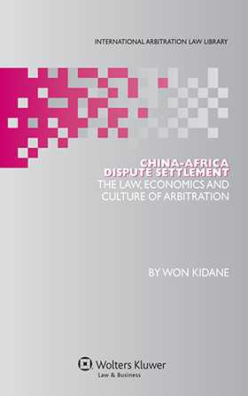 China-Africa Dispute Settlement. The Law, Culture and Economics of Arbitration