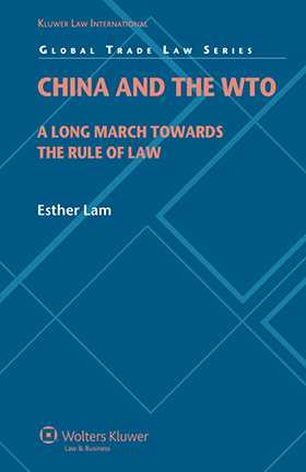 China and the World Trade Organization: A Long March towards the Rule of Law by Esther Lam