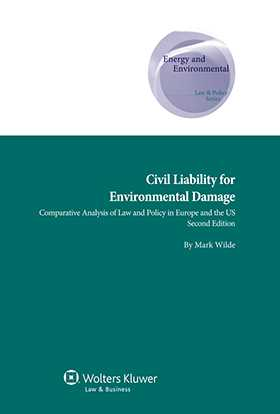 Civil Liability for Environmental Damage. A Comparative Analysis of Law and Policy in Europe and the US - 2nd edition