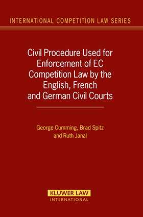 Civil Procedure Used for Enforcement of EC Competition Law by the English, French and German Civil Courts by George Cumming, Brad Spitz, Ruth Janal