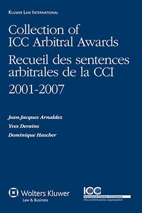 Collection of ICC Arbitral Awards 2001-2007/ Recueil des sentences arbitrales de la CCI 2001-2007 by Jean-Jacques Arnaldez, Yves Derains, Dominique Hascher