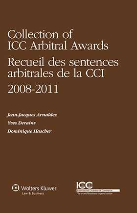 Collection of ICC Arbitral Awards 2008-2011/ Recueil des Sentences Arbitrales de la CCI 2008-2011 (Volume VI) by Jean-Jacques Arnaldez, Yves Derains, Dominique Hascher