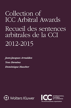 Collection of ICC Arbitral Awards 2012 – 2015/Recueil des sentences arbitrales de la CCI, Volume VII by ARNALDEZ