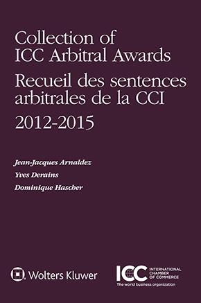 Collection of ICC Arbitral Awards 2012 – 2015/Recueil des sentences arbitrales de la CCI, Volume VII by ARNALDEZ