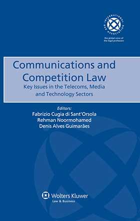 Communications and Competition Law. Key Issues in the Telecoms, Media and Technology Sectors by Denis Alves Guimaraes, Fabrizio Cugia di Sant'Orsola, Rehman Noormohamed