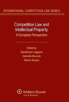 Competition Law and Intellectual Property. The European Perspective by Giandonato Caggiano, Gabriella Muscolo, Marina Tavassi