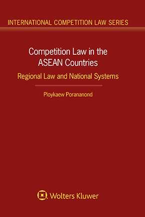 Competition Law in the ASEAN Countries: Regional Law and National Systems by PORANANOND