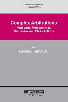 Complex Arbitrations: Multiparty, Multicontract, Multi-Issue and Class Actions by Bernard Hanotiau