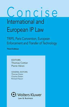 Concise International and European IP Law. TRIPS, Paris Convention, European Enforcement and Transfer of Technology, 3rd Edition