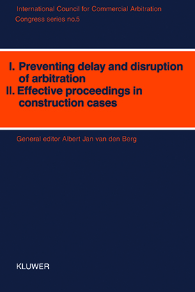 Congress Series: I: Preventing Delay and Disruption in Arbitration II: Effective Proceedings in Construction Cases