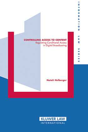 Controlling Access to Content: Regulating Conditional Access in Digital Broadcasting by Natali Helberger
