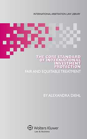 The Core Standard of International Investment Protection. Fair and Equitable Treatment