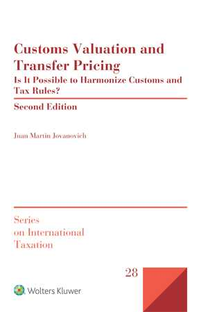Customs Valuation and Transfer Pricing: Is It Possible to Harmonize Customs and Tax Rules? 2nd ed by JOVANOVICH
