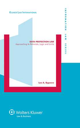Data Protection Law, Approaching its Rationale, Logic and Limits by Lee A. Bygrave