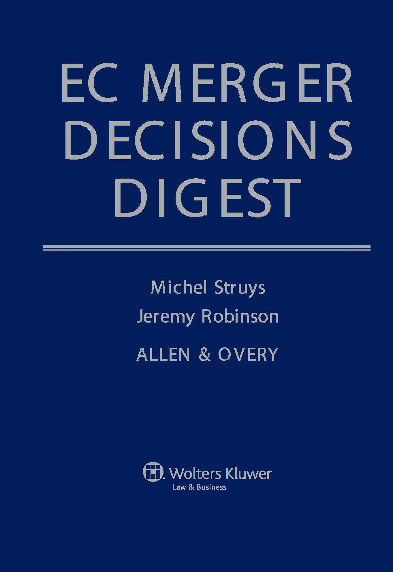 EC Merger  Decisions Digest- The Complete Guide to EC Merger Regulations Decisions