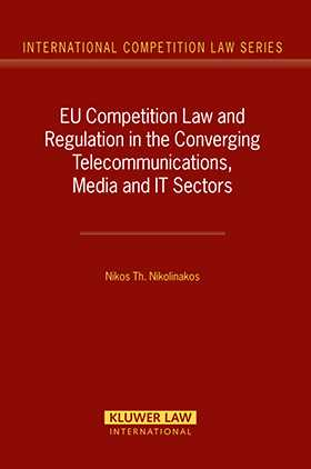 EU Competition Law and Regulation in the Converging Telecommunications, Media and IT Sectors by Nikos Nikolinakos