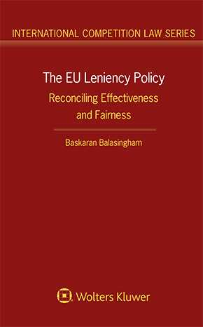 The EU Leniency Policy. Reconciling Effectiveness and Fairness by BALASINGHAM