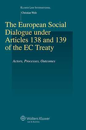 The European Social Dialogue Under Articles 138 and 139 of the EC Treaty by Christian Welz