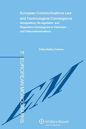 European Communications Law and Technological Convergence. Deregulation, Re-regulation and Regulatory Convergence in Television