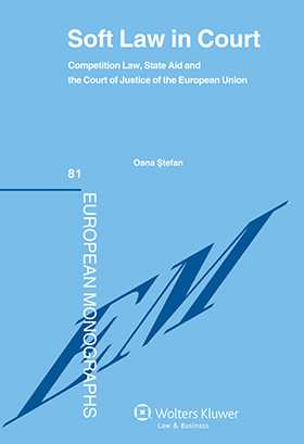 Soft Law in Court. Competition Law, State Aid and the Court of Justice of the European Union by Oana Stefan