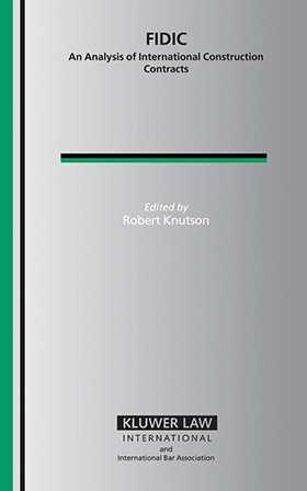 FIDIC: An Analysis of International Construction Contracts by Robert Knutson