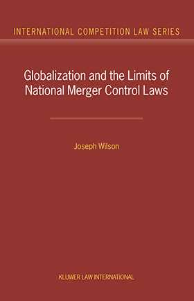 Globalization and the Limits of National Merger Control Laws by Joseph Wilson