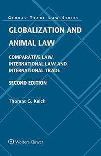 Globalization and Animal Law: Comparative Law,  International Law and International Trade, Second Edition