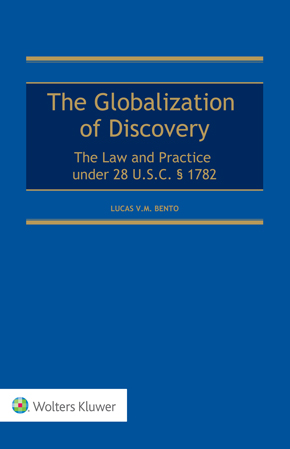 The Globalization of Discovery: The Law and Practice under 28 U.S.C. § 1782 by BENTO