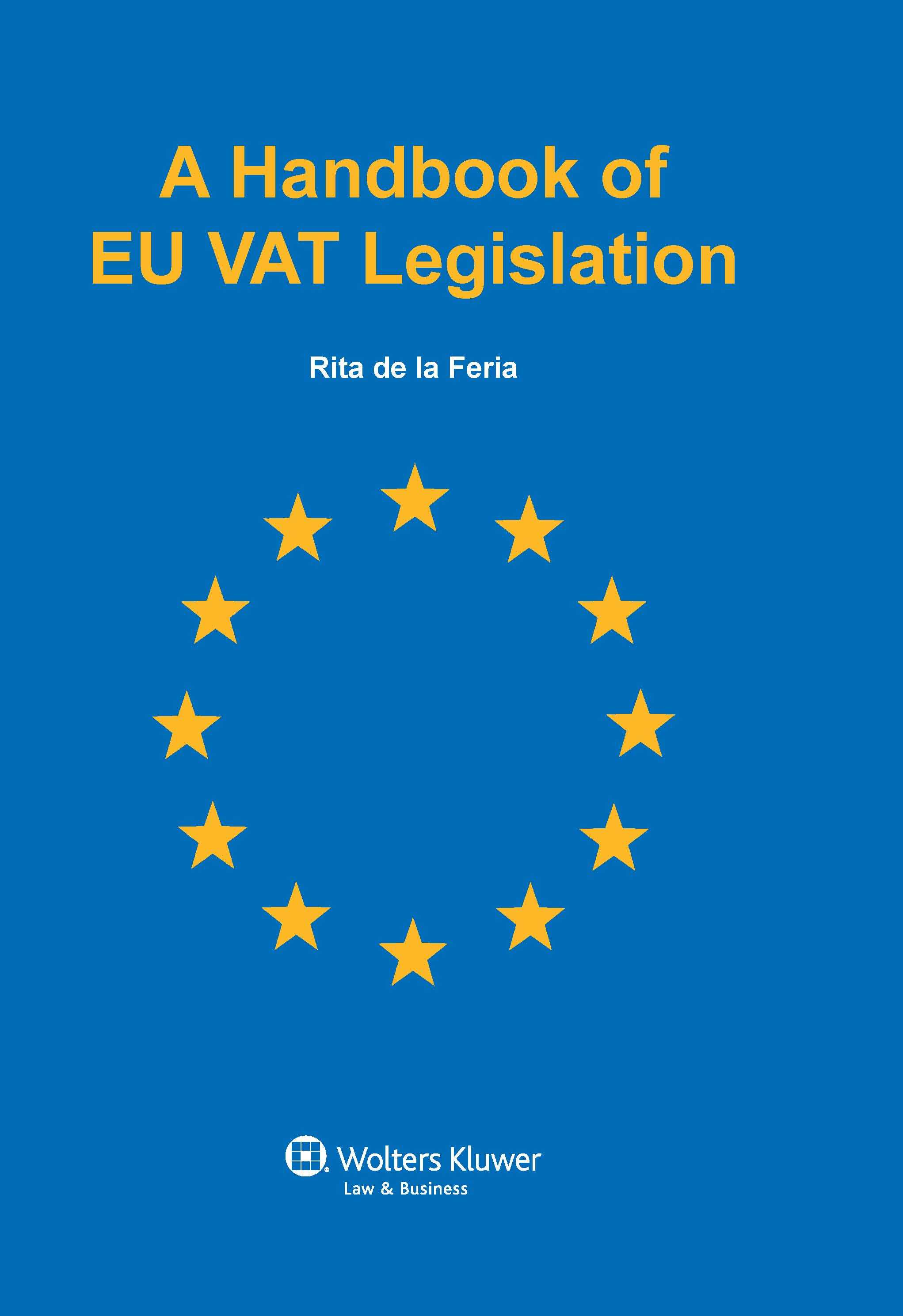 A Handbook EU VAT Legislation by DE LA FERIA