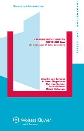 Harmonizing European Copyright Law: The Challenges of Better Lawmaking by Mireille van Eechoud, P. Bernt Hugenholtz, Lucie Guibault, Stefan Van Gompel, Natali Helberger