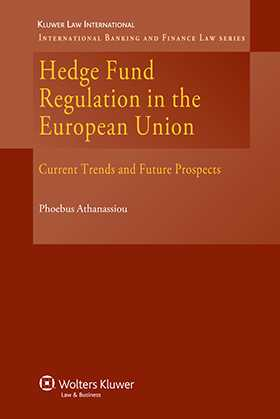 Hedge Fund Regulation in the European Union: Current Trends and Future Prospects by Phoebus Athanassiou