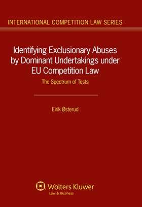Identifying Exclusionary Abuses by Dominant Undertakings under EU Competition Law: the Spectrum of Tests by Eirik Østerud