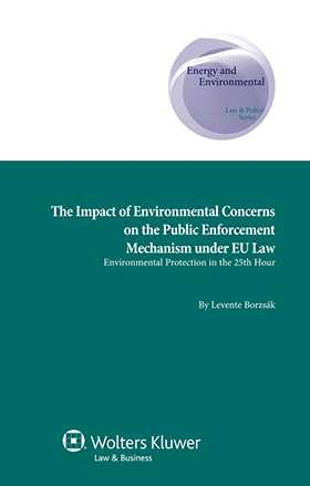 The Impact of Environmental Concerns on the Public Enforcement Mechanism under EU Law by Levente Borzsák