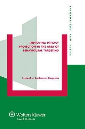 Improving Privacy Protection in the Area of Behavioural Targeting by Frederik J. Zuiderveen Borgesius