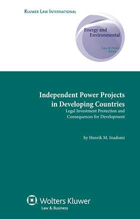 Independent Power Projects in Developing Countries: Legal Investment Protection and Consequences for Development by Henrik Inadomi