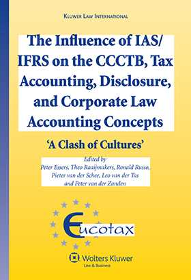 The Influence of IAS/IFRS on the CCTB, Tax Accounting, Disclosure and Corporate Law Accounting Concepts by Peter HJ Essers, Theo Raaijmakers, Ronald Russo, Pieter van der Schee, Leo van der Tas, Peter van der Zanden